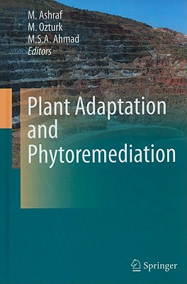 Plant Adaptation and Phytoremediation By Ashraf, M. (EDT)/ Ozturk, M. (EDT)/ Ahmad, M. S. A. (EDT)